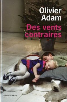 Olivier Adam - Des Vents Contraires