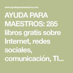 AYUDA PARA MAESTROS: 285 libros gratis sobre Internet, redes sociales, comunicación, TIC, educación, SEO, periodismo y cultura digital