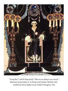 """""""'Young man!' said the King sternly. 'What are you doing in my country?'"""" Illus. from In Power and Crinoline: Old Fairy Tales, 1913 // illus. by Kay Neilson"""