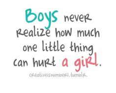 A little thing can hurt a girl :) Boyfriend's quote