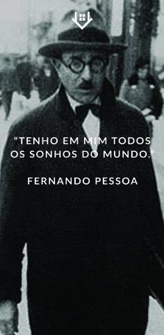 """""""Tenho em mim todos os sonhos do mundo"""" - Fernando Pessoa Carpe Diem, Fictional Characters, Thought Of The Day, Fernando Pessoa, Dreams, Thoughts, World, Fantasy Characters"""