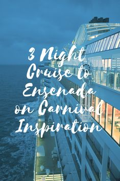 A 3 night cruise to Ensenada, Mexico on Carnival Inspiration is a great option for a long weekend or girls trip.