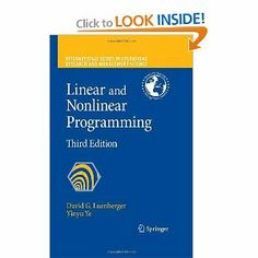 Linear and Nonlinear Programming (International Series in Operations Research & Management Science) by David G. Luenberger. $59.92. Edition - 3rd. Author: David G. Luenberger. 564 pages. Publisher: Springer; 3rd edition (July 7, 2008). Publication: July 7, 2008