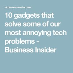 10 gadgets that solve some of our most annoying tech problems - Business Insider