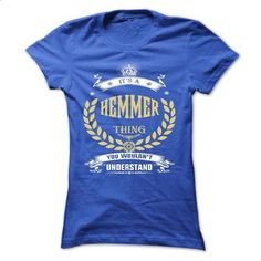 HEMMER . its A HEMMER Thing You Wouldnt Understand  - T - #crop tee #hoodie design. CHECK PRICE => https://www.sunfrog.com/Names/HEMMER-its-A-HEMMER-Thing-You-Wouldnt-Understand--T-Shirt-Hoodie-Hoodies-YearName-Birthday.html?68278