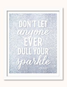 Don't Let Anyone Ever Dull Your Sparkle - Sparkle Print - Wall Art - Silver Glitter - She Sparles