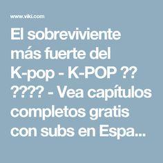 El sobreviviente más fuerte del K-pop - K-POP 최강 서바이벌 - Vea capítulos completos gratis con subs en Español - Corea del Sur - Series de TV - Viki