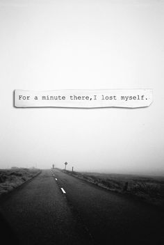 For a minute there I lost myself.