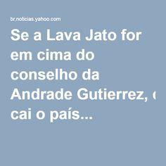 Se a Lava Jato for em cima do conselho da Andrade Gutierrez, cai o país...