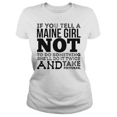 If you tell a maine girl not to do something shirt