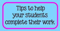 Tips to help your students complete their work and FREE printables.
