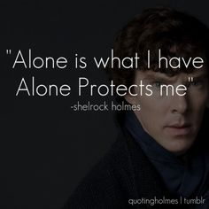 30 days of Sherlock - 'Day 4' Favourite quote , this because it shows the loneliness and humanity of Sherlock in a sense - a harsh, cold sense. <-- Accurate.