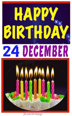 24 December Happy Birthday Wishes and Messages Happy Birthday Greeting Card, Happy Birthday Wishes, It's Your Birthday, Birthday Cake, 24 December, Birthday Candles, Messages, Birthday Cakes