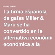 La firma española de gafas Miller & Marc se ha convertido en la alternativa económica a la hora de comprar gafas de diseño, calidad y a un precio único