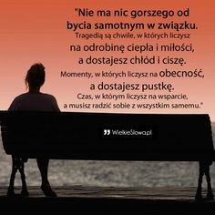 Nie ma nic gorszego od bycia samotnym w związku… Poetry Quotes, Sad Quotes, Motivational Quotes, Life Quotes, Inspirational Quotes, Motto, Love Story, Wise Words, Feelings