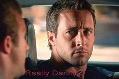 McDanno, LOL! That says it all!