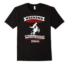 Weekend Forecast Motocross with a Chance of Drinking T-Shirt