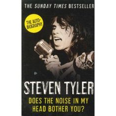 """The Essential '90s Rock Biographies: Steven Tyler - """"Does the Noise in My Head Bother You?"""""""