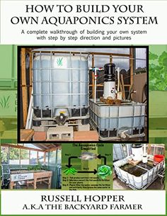 Aquaponics system: A Complete Walkthrough of Building Your Own System with Step by Step Directions and Pictures by Russell Hopper www.amazon.com/...