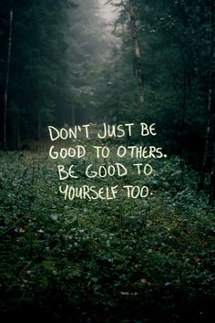 be good to yourself, too.