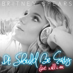 remixes: Britney Spears - It Should Be Easy (feat Will.I.Am). Get the remixes at dirrtyremixes.com