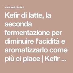 Kefir di latte, la seconda fermentazione per diminuire l'acidità e aromatizzarlo come più ci piace | Kefir di latte e d'acqua