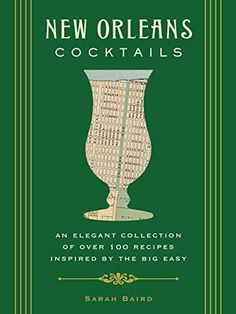 New Orleans Cocktails Over 100 Drinks From The Sultry Streets And Balconies Of Big