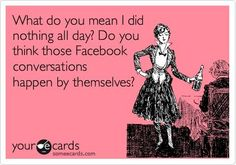 What do you mean I did nothing all day? #Facebook #ecard