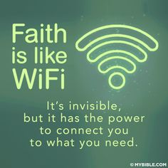 Faith is like WiFi, can't see it, but you know it gets you what you need on time!
