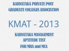 KMAT-2013 Karnataka Private Post Graduate Colleges Association MBA MCA Admission 2013  Karnataka Management Aptitude Test (KMAT-2013) MBA, MCA Admission-2013 KPPGCA conduct of KMAT to fill all seats in the MBA/MCA programs offered by AICTE approved University affiliated self-financing colleges in Karnataka  Read more http://www.shiksharambh.com/admission-notice/115
