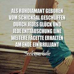 Born a raw Diamond, cut by destiny, facettes added by each luck and despair, in the end a brilliant. German Quotes, Dark Thoughts, Mind Tricks, Funny Facts, True Words, Cool Words, Quotations, Poems, Life Quotes