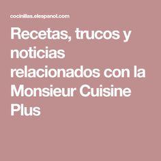 Recetas, trucos y noticias relacionados con la Monsieur Cuisine Plus
