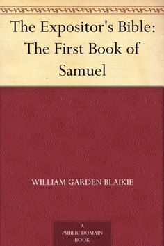 The Expositor's Bible: The First Book of Samuel by William Garden Blaikie, http://www.amazon.com/dp/B00AQMDGHG/ref=cm_sw_r_pi_dp_8i8crb0BA72PC