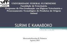 SURIMI E KAMABOKO UNIVERSIDADE FEDERAL FLUMINENSE Faculdade de Veterinária Programa de Pós-Graduação em Higiene Veterinária e Processamento Tecnológico.