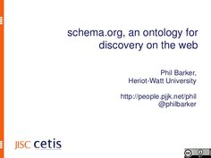 schemaorg-an-ontology-for-discovery-on-the-web by Phil Barker via Slideshare