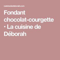 Fondant chocolat-courgette • La cuisine de Déborah