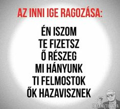 És ha a főnévi igenevet ragozom, én (nekem) innom. Funny Images, Funny Photos, Dont Break My Heart, Well Said Quotes, Bad Memes, Funny Pins, Funny Moments, Really Funny, Funny Jokes