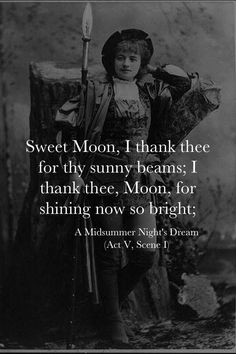 Sweet moon...from A Midsummer's Night Dream by William Shakespeare