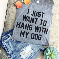 """""""I Just Want to Hang with My Dog"""" T-Shirt"""