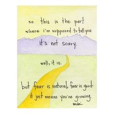 "fear is good card. ""Fear is a natural reaction to moving closer to the truth."" ~ Pema Chodron"