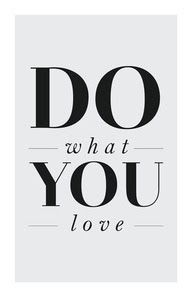 You do what you love.