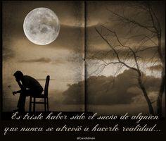 """""""Es #Triste haber sido el sueño de alguien que nunca se atrevió a hacerlo #Realidad"""". #Citas #Frases @Candidman"""