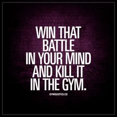 """Win that battle in your mind and kill it in the gym."" This quote is all about the power of your mind. You gotta win that battle in your mind in order to kill it in the gym. You gotta believe in yourself, remove all negative thoughts from your mind and then go ahead and ACHIEVE things! 