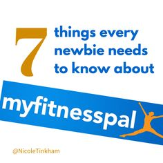 7 Things every newbie needs to know about My Fitness Pal