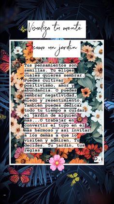 Tú decides qué quieres cultivar 🌼 a quién quieres invitar y cómo quieres que luzca 🌸 Positive Mind, Positive Words, Positive Vibes, Positive Quotes, Words Quotes, Me Quotes, Motivational Quotes, Inspirational Phrases, Affirmation Quotes