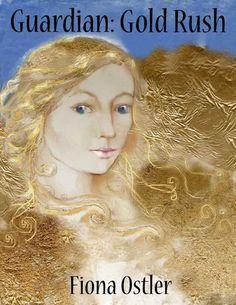 Guardian Series, Gold Rush, Fiona Ostler, Guardian Angels, Dreams, YA Romance, Supernatural, treasure hunt,