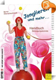 """Jonglieren und mehr    ::  Das Buch wendet sich an Lehrer und an alle, die sich das Jonglieren selbst beibringen wollen. Es zeigt, wie man Kunststücke erfindet, übt, gestaltet und zu Nummern und größeren Aufführungen zusammenfügt. Didaktisch und methodisch aufgearbeitet führt es auf spielerische Weise in die verschiedenen Jonglagetechniken mit Tellern, Tüchern, Bällen, Diabolos, Keulen und Ringen ein.""""Jonglieren und mehr"""" entwickelt die Gleichgewichtsfähigkeit auf Pedalo, Rola-Bola, La..."""