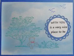 This card required some work - I had seen the sentiment on another card, and really liked it - The tree and rocks were easy; I have those stamps - the tiny bear stamp that a friend had made it perfect!...