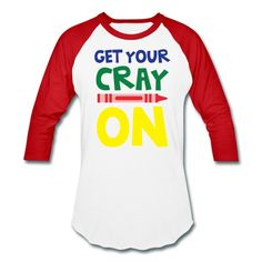 Get Your Cray On - Baseball Style Teacher T-Shirt! T-Shirt Custom Trends Preschool Shirts, Teaching Shirts, Teaching Outfits, Teacher T Shirts, Kindergarten Shirts, T Shirts For Teachers, Art Teacher Clothes, Teaching Clothes, Teaching Art