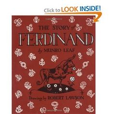Ferdinand has been around since the 30s, but it never grows old.  Lovely book for children of all ages and beyond.